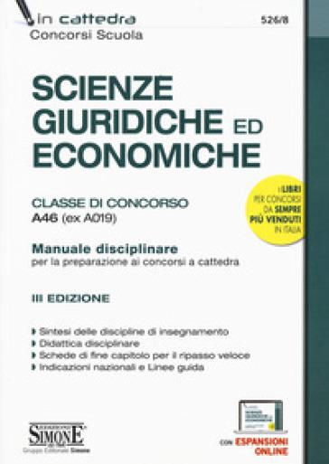 Scienze giuridiche ed economiche. Classe di concorso A46 (ex A019). Manuale disciplinare per la preparazione ai concorsi a cattedra. Con aggiornamento online