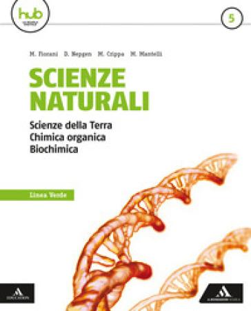 Scienze naturali. Linea verde. Per i Licei e gli Ist. magistrali. Con e-book. Con espansione online. 5. - Massimo Crippa |