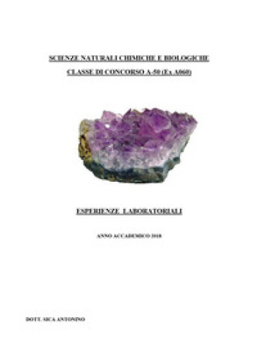 Scienze naturali chimiche e biologiche. Classe di concorso A-50 (ex A060). Esperienze laboratoriali - Antonino Sica | Thecosgala.com
