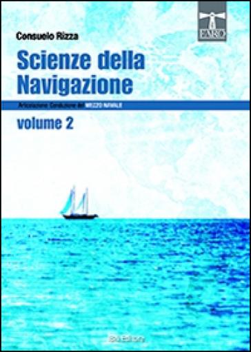 Scienze della navigazione. Articolazione conduzione del mezzo navale. Con espansione online. Per gli Ist. tecnici. 2. - Consuelo Rizza  