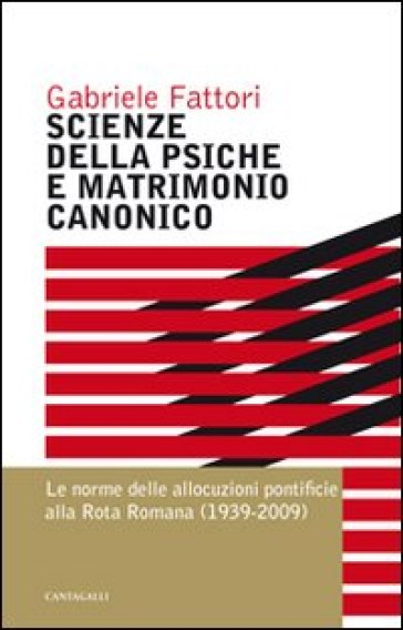 Scienze della psiche e matrimonio canonico. Le norme delle allocuzioni pontificie alla Rota Romana (1939-2009) - Gabriele Fattori |