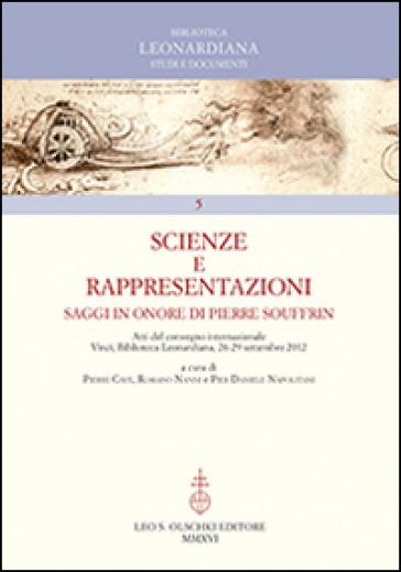 Scienze e rappresentazioni. Saggi in onore di Pierre Souffrin. Atti del Convegno internazionale (Vinci, 26-29 settembre 2012) - P. Caye | Ericsfund.org
