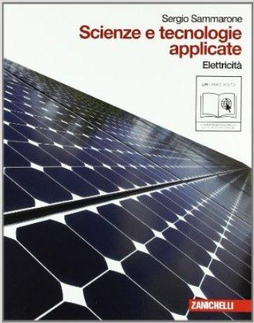 Scienze e tecnologie applicate. Elettricità. Per le Scuole superiori. Con espansione online - Sergio Sammarone  