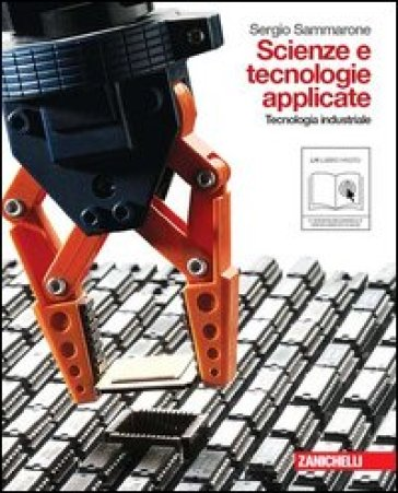 Scienze e tecnologie applicate. Tecnologia industriale. Per le Scuole superiori. Con espansione online - Sergio Sammarone |