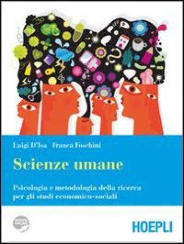 Scienze umane. Psicologia e metodologia della ricerca per gli studi economici-sociali. Per i Licei e gli Ist. magistrali. Con espansione online - Luigi D'Isa |