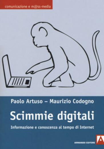Scimmie digitali. Informazione e conoscenza al tempo di Internet - Paolo Artuso |