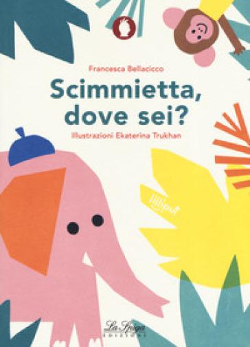 Scimmietta, dove sei? Ediz. a colori - Francesca Bellacicco   Jonathanterrington.com