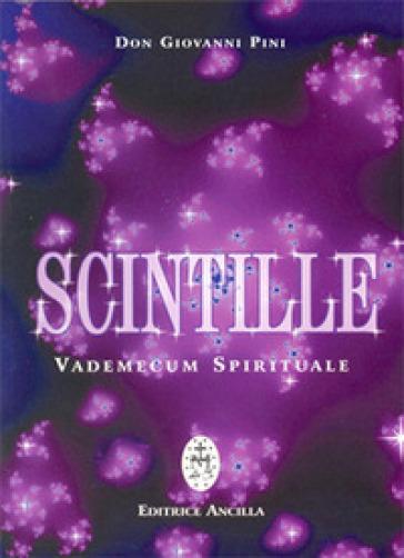 Scintille. Vademecum spirituale - Giovanni Pini |