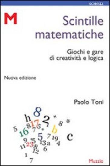 Scintille matematiche. Giochi e gare di creatività e logica - Paolo Toni | Ericsfund.org