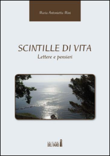 Scintille di vita. Lettere e pensieri - M. Antonietta Mini  