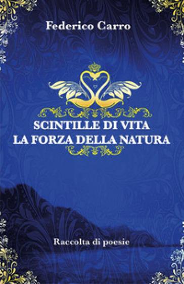 Scintille di vita la forza della natura - Federico Carro |
