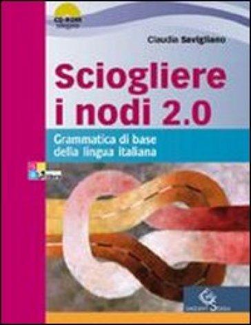 Sciogliere i nodi 2.0. Grammatica di base. Per le Scuole superiori. Con CD-ROM. Con espansione online - Claudia Savigliano |