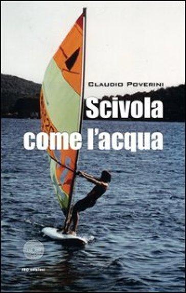 Scivola come l'acqua - Claudio Poverini | Kritjur.org