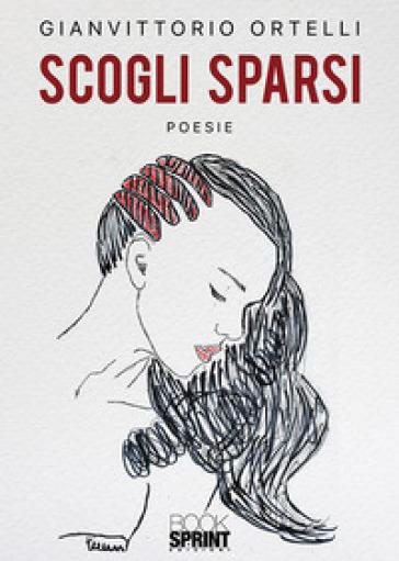Scogli sparsi - Gianvittorio Ortelli  