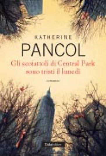 Scoiattoli di Central Park sono tristi il lunedì (Gli) - Katherine Pancol | Jonathanterrington.com