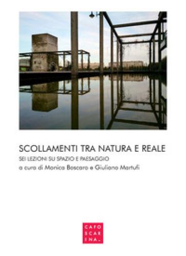 Scollamenti tra natura e reale. Sei lezioni su spazio e paesaggio - G. Martufi | Rochesterscifianimecon.com