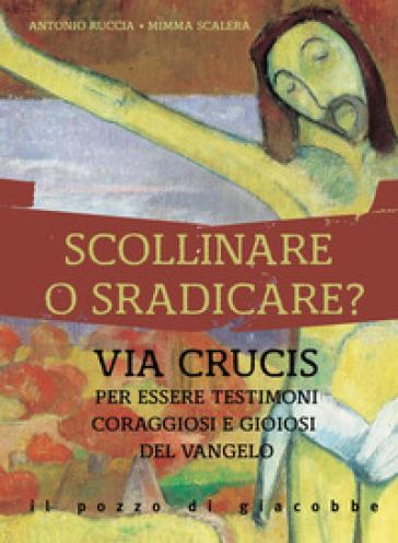 Scollinare o sradicare? Via Crucis per essere testimoni coraggiosi e gioiosi del Vangelo - Antonio Ruccia | Kritjur.org