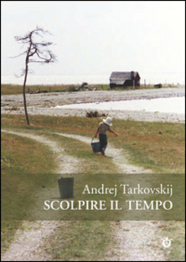 Scolpire il tempo. Riflessioni sul cinema - Andrej Tarkovskij | Jonathanterrington.com