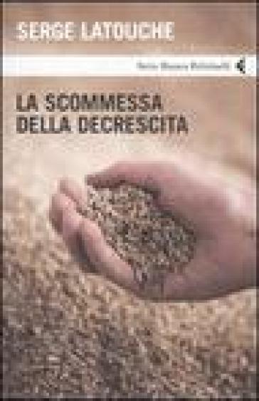 Scommessa della decrescita (La) - Serge Latouche |