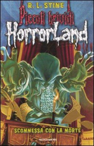 Scommessa con la morte. Horrorland. 15. - Robert Lawrence Stine | Rochesterscifianimecon.com