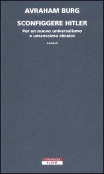 Sconfiggere Hitler. Per un nuovo universalismo e umanesimo ebraico - Avraham Burg |