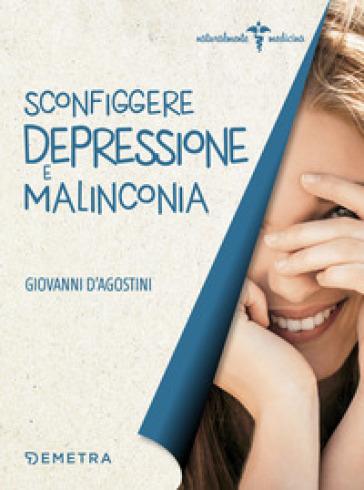 Sconfiggere depressione e malinconia - Giovanni D'Agostini |