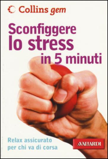 Sconfiggere lo stress in 5 minuti - Vicky Hales-Dutton |