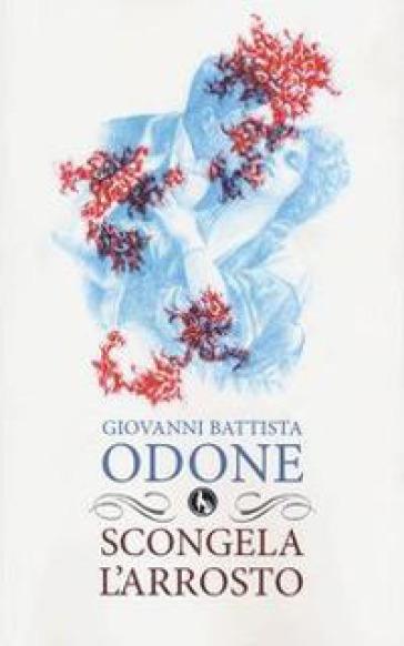 Scongela l'arrosto - G. Battista Odone | Kritjur.org