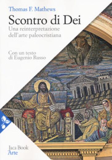 Scontro di Dei. Una reinterpretazione dell'arte paleocristiana - Thomas F. Mathews pdf epub