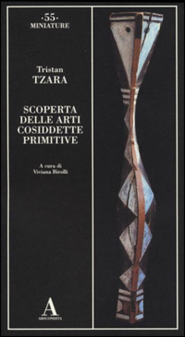 Scoperta delle arti cosiddette primitive - Tristan Tzara | Rochesterscifianimecon.com