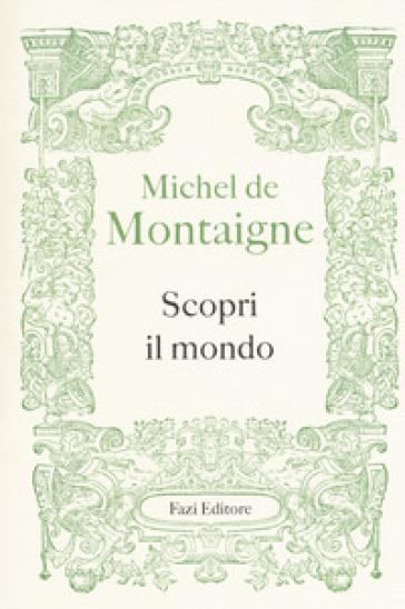 Scopri il mondo - Michel de Montaigne |