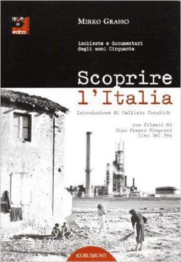 Scoprire l'Italia. Inchieste e documentari degli anni cinquanta. Con DVD - Mirko Grasso | Jonathanterrington.com