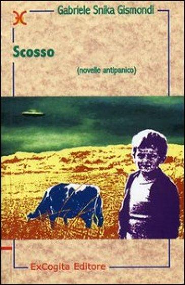 Scosso. Novelle antipanico - Gabriele Snika Gismondi |