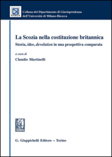 La Scozia nella costituzione britannica. Storia, idee, devolution in una prospettiva comparata - C. Martinelli pdf epub