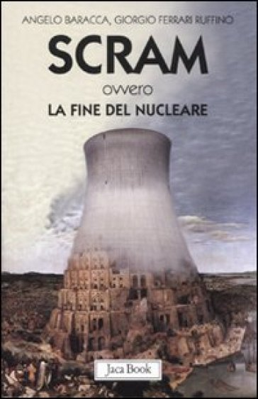Scram ovvero la fine del nucleare - Angelo Baracca pdf epub
