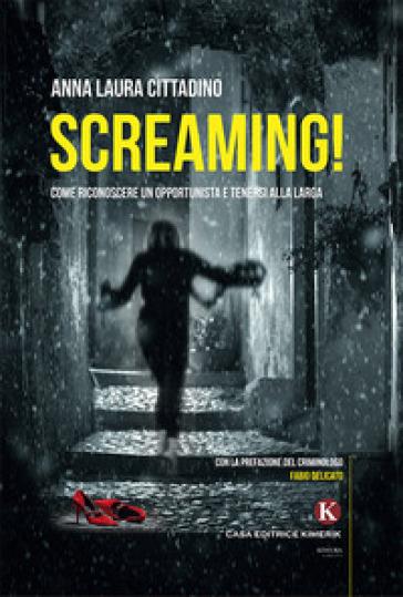Screaming! Come riconoscere un opportunista e tenersi alla larga - Anna Laura Cittadino |