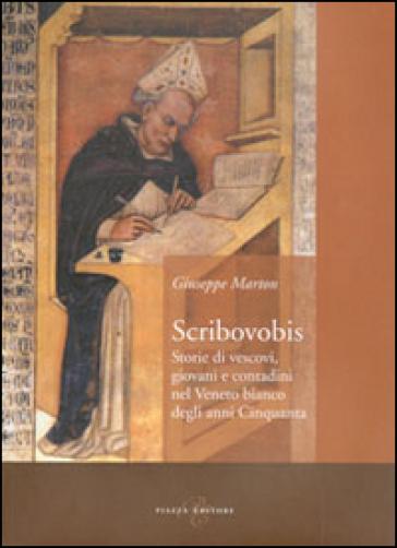 Scribovobis. Storie di vescovi, giovani e contadini nel veneto bianco degli anni Cinquanta - Giuseppe Marton |