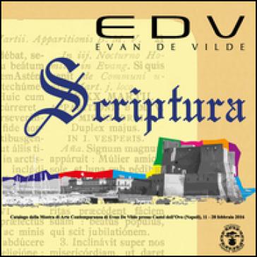 Scriptura. Archeorealismo dei linguaggi, un percorso storico, archeologico, artistico - Evan De Vilde  