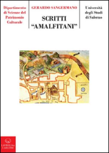Scriti amalfitani. Venti anni di studi su Amalfi medievale e il suo territorio - Gerardo Sangermano |