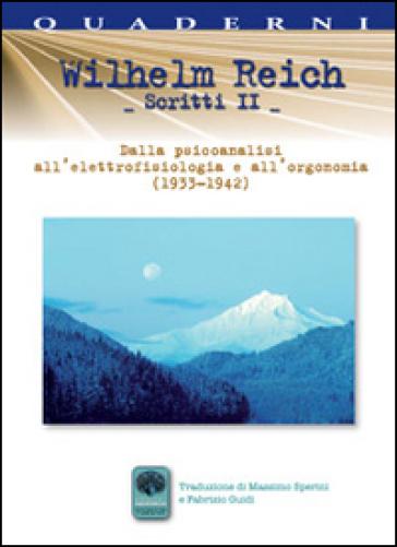 Scritti. 2.Dalla psicoanalisi all'elettrofisiologia e all'orgonomia (1933-1942) - Wilhelm Reich pdf epub