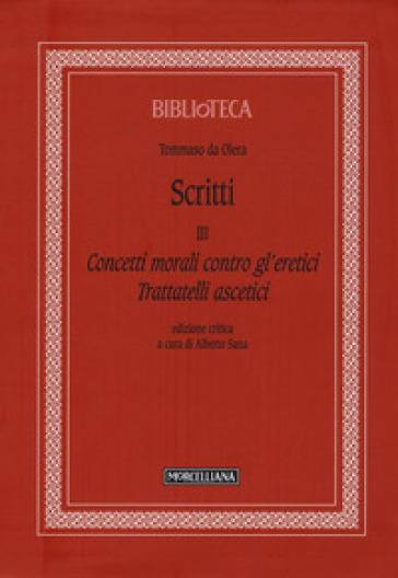 Scritti. 3: Concetti morali contro gl'eretici. Trattatelli ascetici - Tommaso da Olera   Kritjur.org