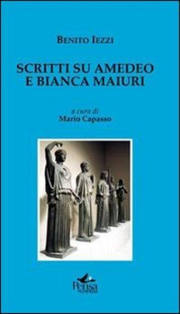 Scritti su Amedeo e Bianca Maiuri - Benito Iezzi |