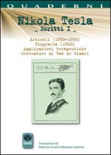 Scritti I. 1.Articoli (1888-1890). Biografia (1900). Applicazioni terapeutiche. Generatore di Van de Graaff - Nikola Tesla  