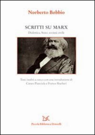 Scritti su Marx. La dialettica, lo Stato, la società civile - Norberto Bobbio |