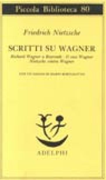 Scritti su Wagner. Richard Wagner a Bayreuth-Il caso Wagner-Nietzsche contra Wagner