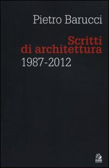Scritti di architettura 1987-2012 - Pietro Barucci |