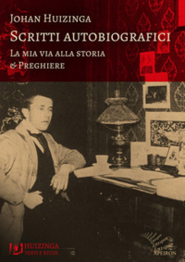 Scritti autobiografici. La mia via alla storia. Preghiere - Johan Huizinga | Kritjur.org