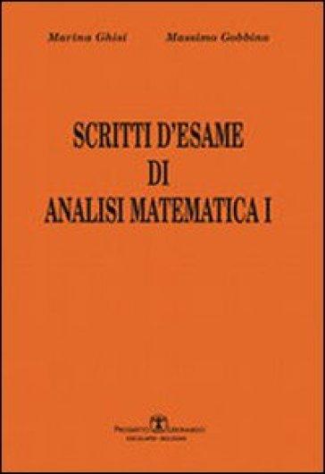 Scritti d'esame di analisi matematica I. 1. - Massimo Gobbino |
