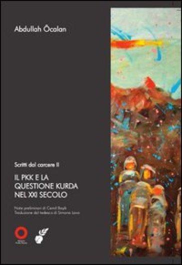 Scritti dal carcere. Il PKK e la questione Kurda nel XXI secolo. 2. - Abdullah Ocalan |