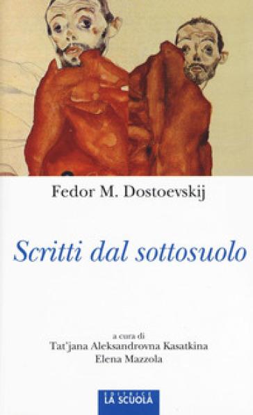 Scritti dal sottosuolo - Fedor Michajlovic Dostoevskij |